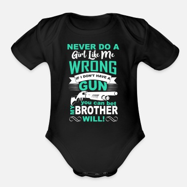 Slag NEVER DO A GIRL LIKE ME WRONG IF I DON T HAVE GUN - Organic Short Sleeve Baby Bodysuit