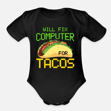 Computer Tech Will Fix Computer For Tacos, Computer Repair, Computer Tech, Computer Programmer - Organic Short-Sleeved Baby Bodysuit
