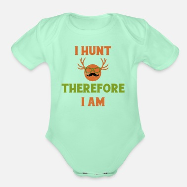 Hunting I Hunt Therefore I Am Hunting Hunter Hunt - Organic Short-Sleeved Baby Bodysuit