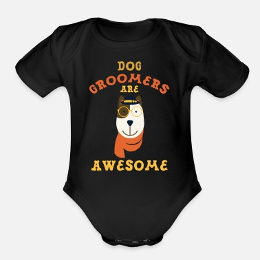 Pet Grooming Dog Groomers Are Awesome Pet Grooming - Organic Short-Sleeved Baby Bodysuit