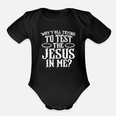 Religious Why Y'all Tryin to Test The Jesus in Me Christian - Organic Short-Sleeved Baby Bodysuit