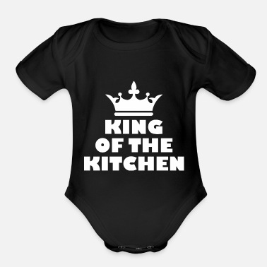 Kitchen Chef King Of The Kitchen Chef Cooking Cook - Organic Short-Sleeved Baby Bodysuit