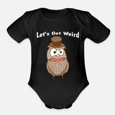 Strange Let's Get Weird Owl With Top Hat & Bow Weirdo - Organic Short-Sleeved Baby Bodysuit