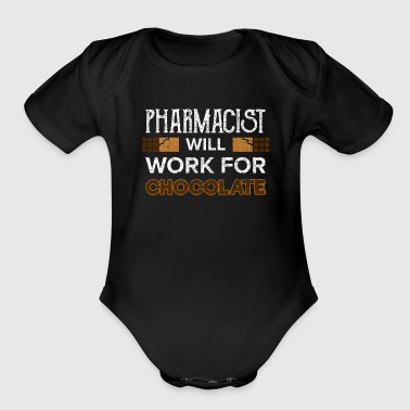 Funny Quotes Pharmacist Will Work for Chocolate Pharmacy Choco - Organic Short Sleeve Baby Bodysuit