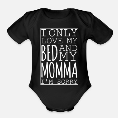 Bed I Only Love My Bed and My Momma I'm Sorry - Organic Short-Sleeved Baby Bodysuit
