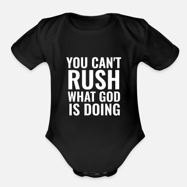 Really You Can't Rush What God Is Doing - Christian Quote - Organic Short-Sleeved Baby Bodysuit