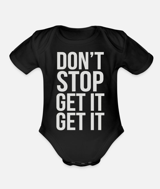 Stop Ball Baby One Pieces - Don t Stop Get It Get It - Organic Short-Sleeved Baby Bodysuit black