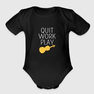 Quit Work Play Violin T-Shirt, Fiddle Player - Organic Short Sleeve Baby Bodysuit