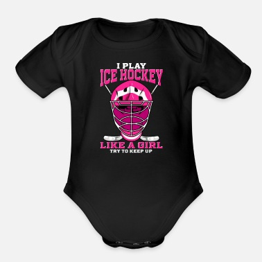 Ice Hockey For Girl I Play Ice Hockey Like a Girl Try To Keep Up - Organic Short-Sleeved Baby Bodysuit