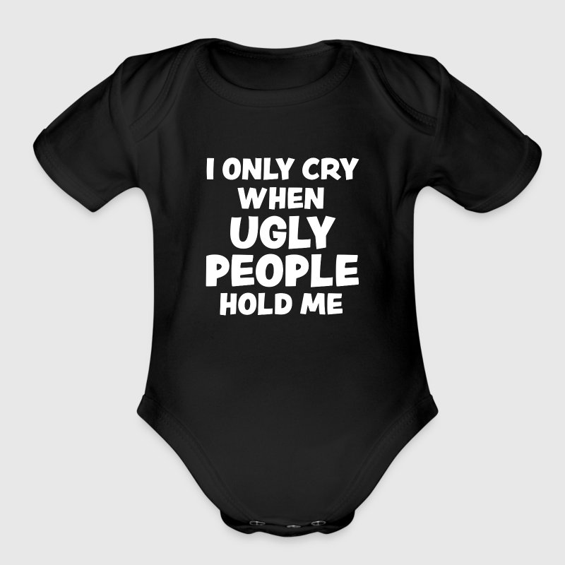 I only cry when ugly people hold me funny baby - Organic Short Sleeve Baby Bodysuit