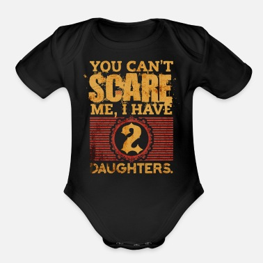 You Can t Scare Me I Have 2 Daughters Fathers Day - Organic Short-Sleeved Baby Bodysuit