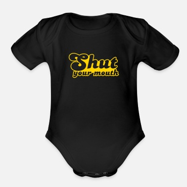 Mouth Shut Shut your mouth - Organic Short Sleeve Baby Bodysuit