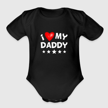 I Love My Daddy - Organic Short Sleeve Baby Bodysuit