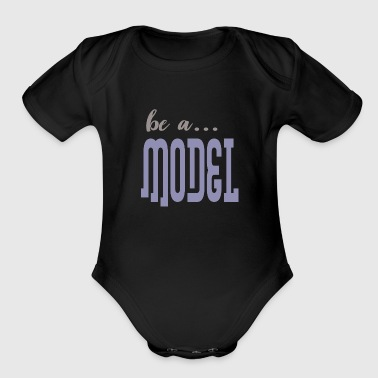be a model - Organic Short Sleeve Baby Bodysuit