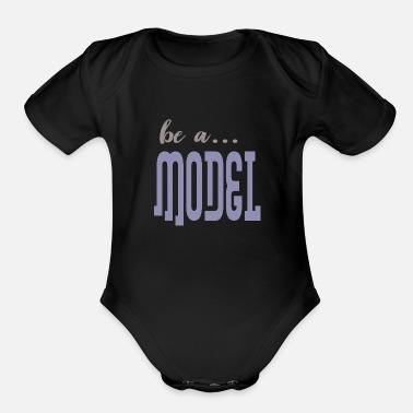 Model be a model - Organic Short Sleeve Baby Bodysuit