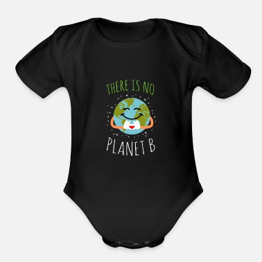 B Day There Is No Planet B - Earth Day - Organic Short Sleeve Baby Bodysuit