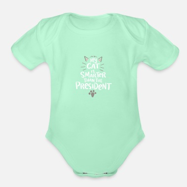 Scratch My Cat Is Smarter Than The President AntiTrump - Organic Short-Sleeved Baby Bodysuit