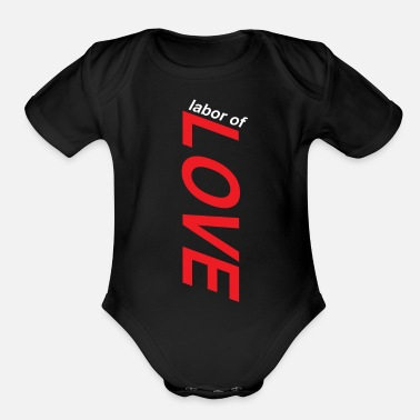 Labor labor of love - Organic Short Sleeve Baby Bodysuit