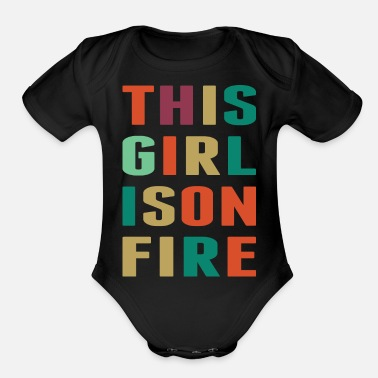 Fire This Girl Is Girl On Fire - Organic Short-Sleeved Baby Bodysuit