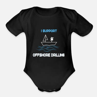 Offshore Funny Drill Tshirt Designs Offshore drilling - Organic Short-Sleeved Baby Bodysuit