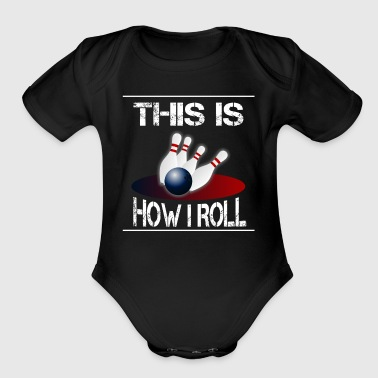 This is how I roll bowling - Organic Short Sleeve Baby Bodysuit