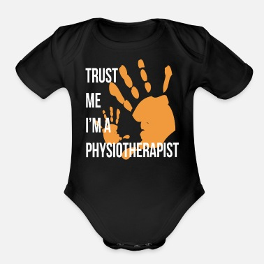 Physiotherapy Trust Me I m a Physiotherapist Funny Physiotherapy - Organic Short Sleeve Baby Bodysuit