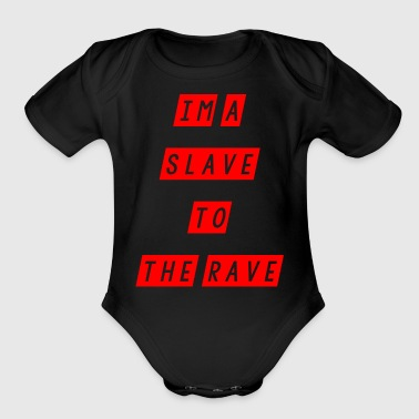 Rave slave to the rave - Organic Short Sleeve Baby Bodysuit