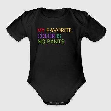 MY FAVORITE COLOR IS NO PANTS - Organic Short Sleeve Baby Bodysuit
