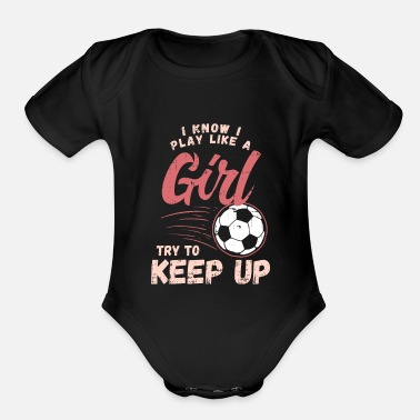 Kick Funny SOCCER Tee: I Know I Play Like A Girl I Gift - Organic Short-Sleeved Baby Bodysuit