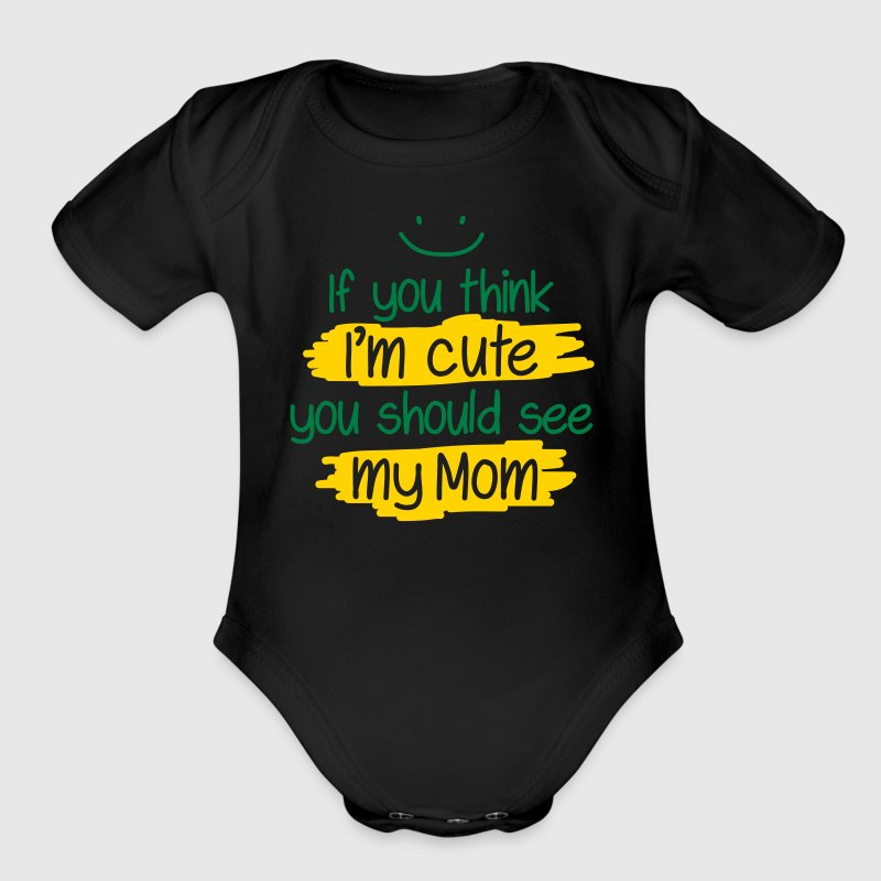 If you think I'm cute you should see my Mom - Organic Short Sleeve Baby Bodysuit