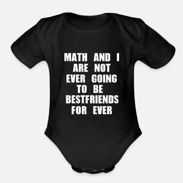 Quadrat MATH AND I ARE NOT EVER GOING TO BE BESTFRIENDS - Organic Short Sleeve Baby Bodysuit