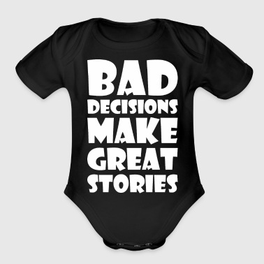 Bad Decisions Make Great Stories - Organic Short Sleeve Baby Bodysuit