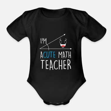 Funny Math Teacher I'm Acute Math Teacher - Funny Math Teacher With H - Organic Short-Sleeved Baby Bodysuit