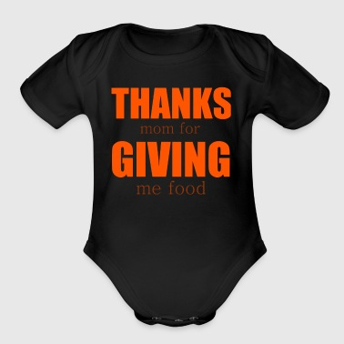 Thanks Mom For Giving Me Food Tshirt - Short Sleeve Baby Bodysuit
