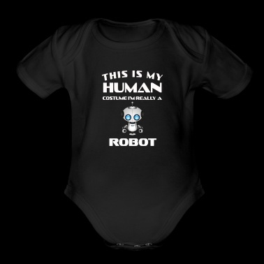 This Is My Human Costume Im Really a robot Gift - Short Sleeve Baby Bodysuit