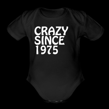 Crazy Since 1975 Crazy Birthday Gifts Shirt - Organic Short Sleeve Baby Bodysuit