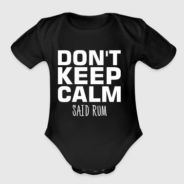 Dont Keep Calm Said Rum - Short Sleeve Baby Bodysuit