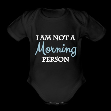 I am not a morning person - Short Sleeve Baby Bodysuit