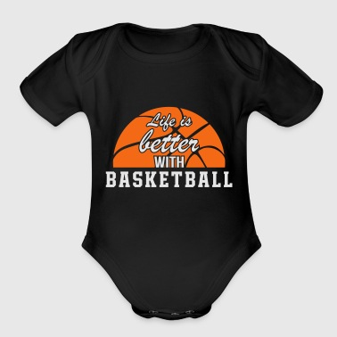 Life Is Better With Basketball - Organic Short Sleeve Baby Bodysuit