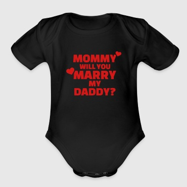 Mommy will you marry my daddy - Organic Short Sleeve Baby Bodysuit