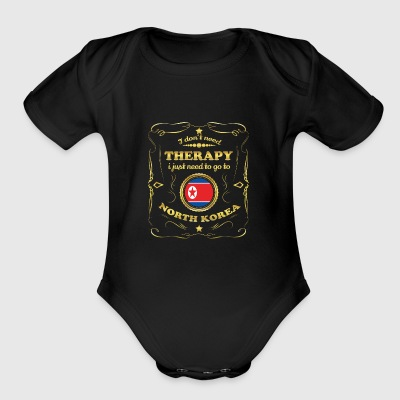 DON T NEED THERAPIE GO TO NORTH KOREA - Short Sleeve Baby Bodysuit
