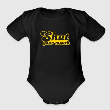 Shut your mouth - Organic Short Sleeve Baby Bodysuit