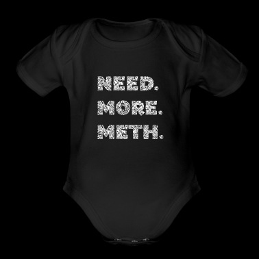 Need. More. Meth. cool Quote Souvenir Gifts - Organic Short Sleeve Baby Bodysuit