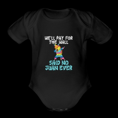 Cinco De Mayo - Pay For The Wall Said No One - Short Sleeve Baby Bodysuit