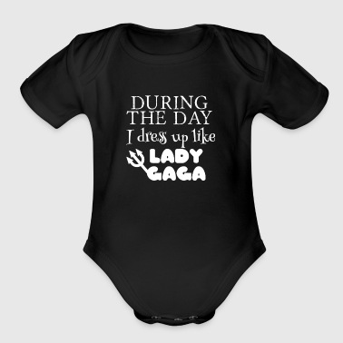 During the day I dress up like Gaga - Short Sleeve Baby Bodysuit