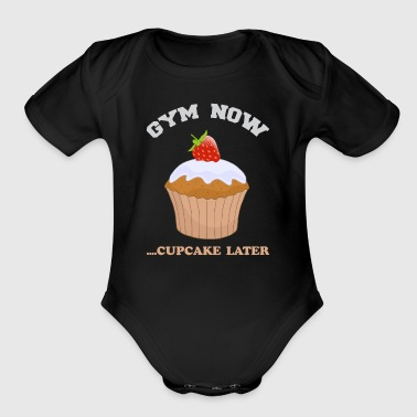 Gym now for exercise and eat Cupcake later - Short Sleeve Baby Bodysuit