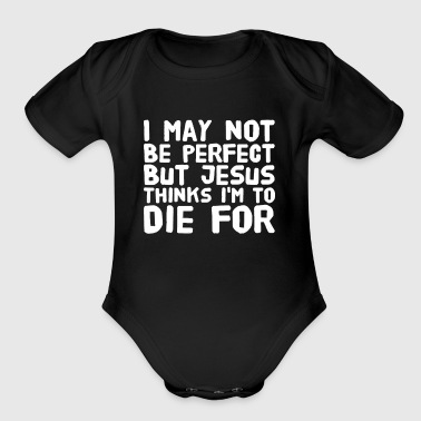 I may not be perfect but jesus thinks I'm to die f - Short Sleeve Baby Bodysuit