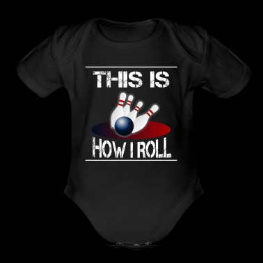 This is how I roll bowling - Short Sleeve Baby Bodysuit