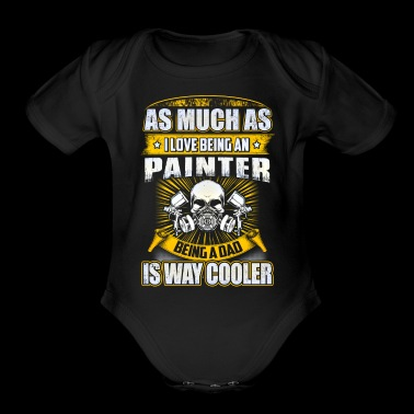 As Much As I Love Being A Painter T Shirts - Organic Short Sleeve Baby Bodysuit