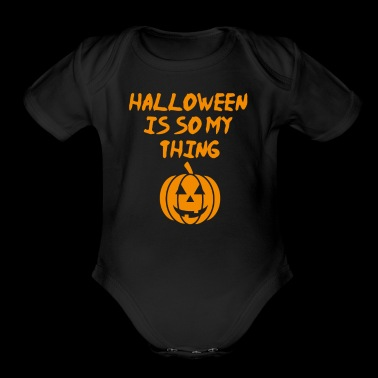 Halloween Is So My Thing - Short Sleeve Baby Bodysuit